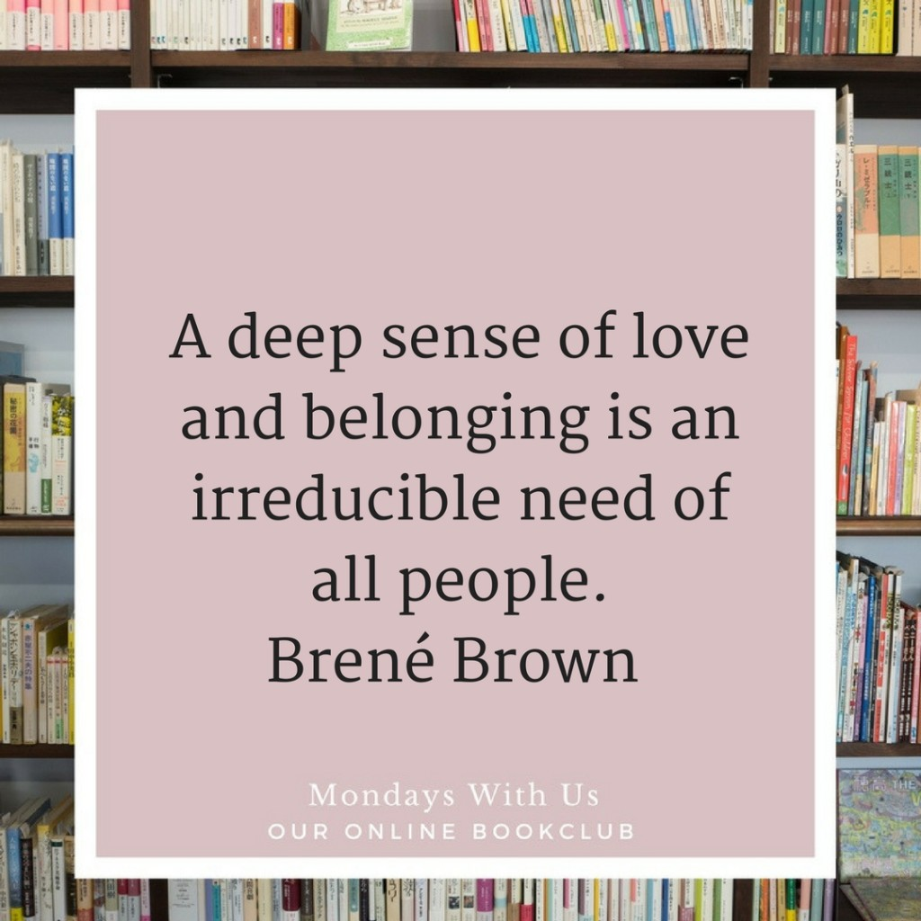 A deep sense of love and belonging is an irreducible need of all people. Brené Brown